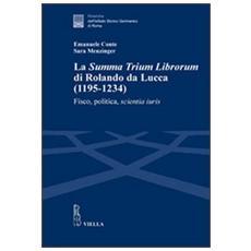 La «Summa trium librorum» di Rolando da Lucca (1195-1234) . Fisco, politica, scientia iuris