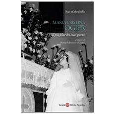 Maria Cristina Ogier. Il più felice dei miei giorni