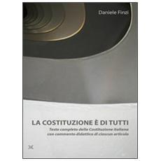 La Costituzione è di tutti. Testo completo della Costituzione italiana con commento didattico