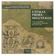 L'Italia prima dell'Italia. Carte geografiche e tipografiche dell'Italia dal 1478 al 1861