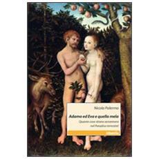 Adamo ed Eva e quella mela. Quante cose strane avvennero nel paradiso terrestre!
