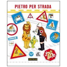 Pietro per strada. Educazione stradale. . . e non solo. Ediz. italiana e inglese