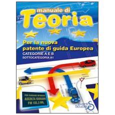 Manuale di teoria per la nuova patente di guida europea. Categoria A e B