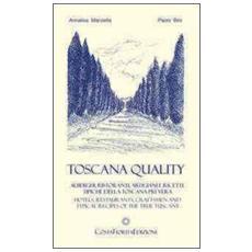 Toscanaquality. Alberghi, ristoranti, artigiani e ricette tipiche della Toscana più vera. Ediz. multilingue