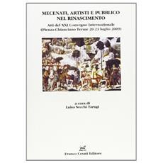 Mecenati, artisti e pubblico nel Rinascimento. Atti del XXI Convegno internazionale (Pienza-Chianciano Terme, 20-23 luglio 2009)