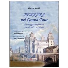 Ferrara nel Grand Tour dei viaggiatori francesi (secoli XVII e XVIII)