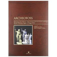 ArcheoFOSS. Open source, free software e open format nei processi di ricerca archeologica