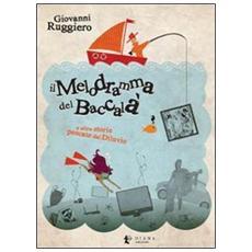 Il melodramma del baccalà e altre storie pescate dal diluvio