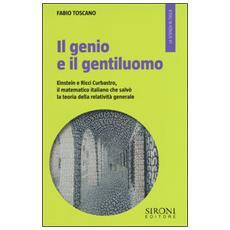 Genio e il gentiluomo. Einstein e il matematico italiano che salv� la teoria della relativit� generale (Il)