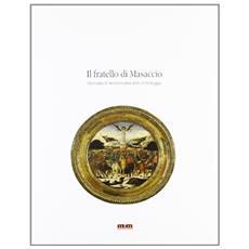 Il fratello di Masaccio. Giovanni di ser Giovanni detto lo Scheggia. Catalogo della mostra