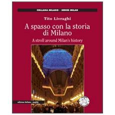 A spasso con la storia di Milano. Ediz. italiana e inglese
