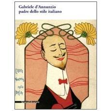 Gabriele D'Annunzio padre dello stile italiano