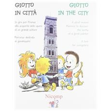 Giotto in città. In giro per Firenze alla scoperta delle opere di un grande pittore. Percorso dedicato ai giovanissimi. Ediz. italiana e inglese