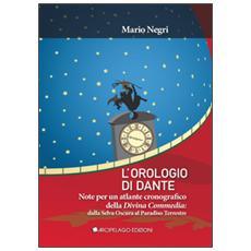 L'orologio di Dante. Note per un atlante cronografico della Divina Commedia, dalla Selva oscura al Paradiso terrestre
