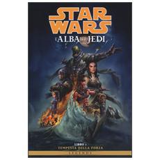 Tempesta della forza. L'alba degli Jedi. Star Wars. Vol. 1 Tempesta della forza. L'alba degli Jedi. Star Wars