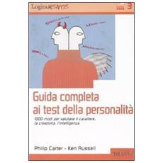 Guida completa ai test della personalit�. 1000 modi per valutare il carattere, la creativit�, l'intelligenza
