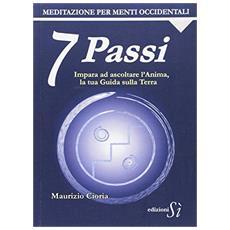 7 passi. Impara ad ascoltare l'anima, la tua guida sulla terra. Meditazione per menti occidentali