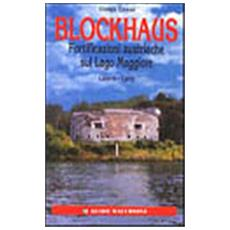 Blockhaus. Fortificazioni austriache sul Lago Maggiore