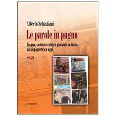 Le parole in pugno. Lingua, società e culture giovanili in Italia dal dopoguerra a oggi