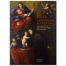 Pavia arte sacra ritrovata. Tesori scelti dall'inventario diocesano