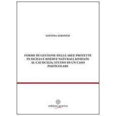 Forme di gestione delle aree protette in Sicilia e riserve naturali affidate al CAI Sicilia: studio di un caso particolare