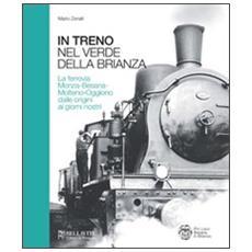 In treno tra il verde della Brianza. La ferrovia Monza-Besana-Molteno-Oggiono dalle origini ai giorni nostri