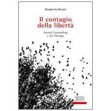 Il contagio della libertà. Gestalt, Counselling e Art Therapy