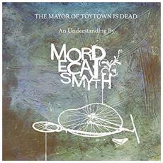 Mordecai Smyth - The Mayor Of Toytown Is Dead