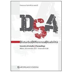 DSA. Disturbo, differenza, disabilità. Incontri di studio. Proceedings (Milano, 28 novembre 2011)