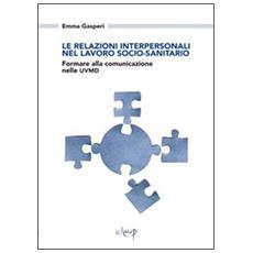 Le relazioni interpersonali nel lavoro socio-sanitario. Formare alla comunicazione nelle UVMD