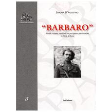 Barbaro. Guido Ariano, storia di un partigiano garibaldino in Valle d'Aosta
