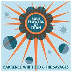 Whitfield, Barrence & The Savages - Soul Flowers Of Titan
