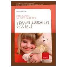 Cosa sapere su tuo figlio con bisogni educativi speciali. Vol. 10