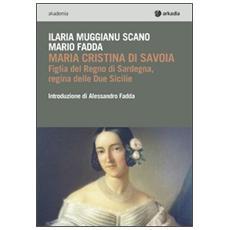 Maria Cristina di Savoia. Figlia del regno di Sardegna, regina delle due Sicilie