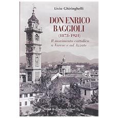 Don Enrico Baggioli (1873-1921) . Il movimento cattolico e Varese e ad Azzate