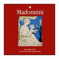 Madonnini. Immagini sacre nel territorio di Montevarchi