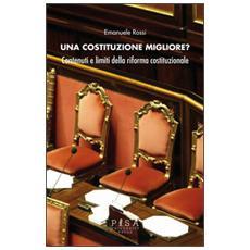 Costituzione migliore? Contenuti e limiti della riforma costituzionale (Una)