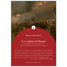 Caduta di Roma. La lunga fine di una superpotenza dalla morte di Marco Aurelio fino al 476 d. C. (La)