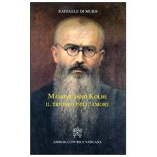 Massimiliano Kolbe. Il trionfo dell'amore