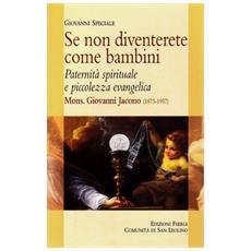 Se non diventerete come bambini. Paternità spirituale e piccolezza evangelica: Mons. Giovanni Jacono (1873-1957)