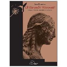 Gli etruschi «ritrovati». Notizie storiche, aneddoti e curiosità