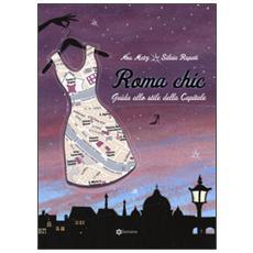 Roma chic. Guida allo stile della capitale