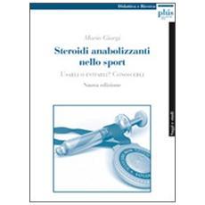 Steroidi anabolizzanti nello sport. Usarli o evitarli? Conoscerli