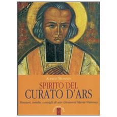 Spirito del curato d'Ars. Pensieri, omelie, consigli di san Giovanni Maria Vianney