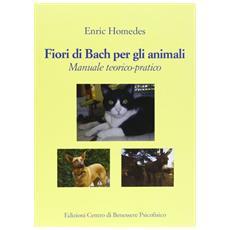 Fiori di Bach per gli animali. Manuale teorico-pratico