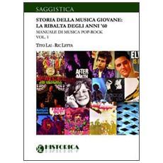 Storia della musica giovane. La ribalta degli anni '60. Vol. 1: Manuale di musica pop-rock