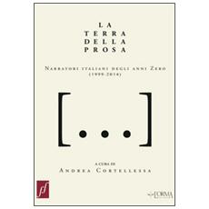 La terra della prosa. Narratori italiani degli anni zero (1999-2014)