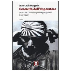 L'esercito dell'imperatore. Storia dei crimini di guerra giapponesi (1937-1945)