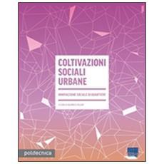 Coltivazioni sociali urbane. Innovazione sociale di quartiere