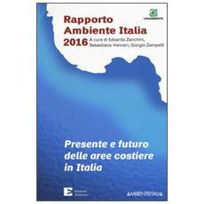 Presente e futuro delle aree costiere in Italia. Rapporto ambientale Italia 2016